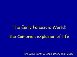 The Early Paleozoic World: the Cambrian explosion of life