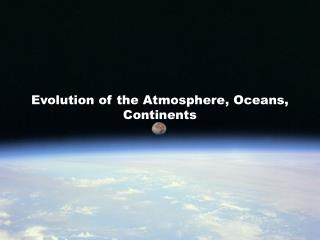 Evolution of the Atmosphere, Oceans, Continents