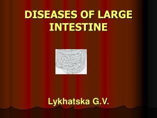 DISEASES OF LARGE INTESTINE Lykhatska G.V.