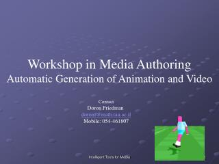 Workshop in Media Authoring Automatic Generation of Animation and Video