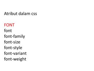A tribut dalam css FONT  font 	 font-family 	 font-size 	 font-style 	 font-variant font-weight
