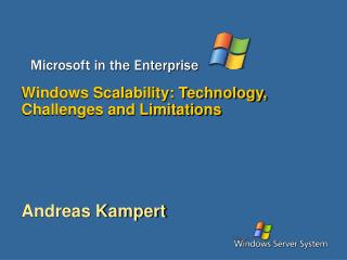Windows Scalability: Technology, Challenges and Limitations Andreas Kampert