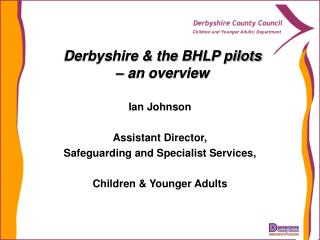 Derbyshire & the BHLP pilots  – an overview