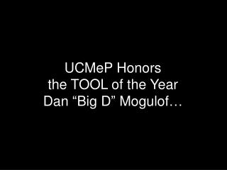 "UCMeP Honors the TOOL of the Year Dan ""Big D"" Mogulof…"