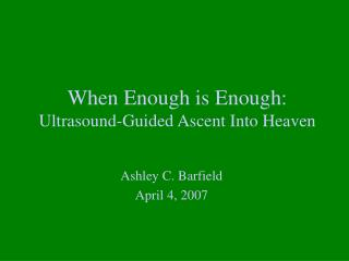 When Enough is Enough:  Ultrasound-Guided Ascent Into Heaven