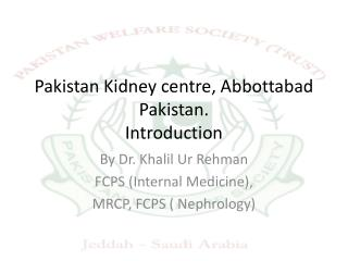 Pakistan Kidney centre, Abbottabad Pakistan. Introduction