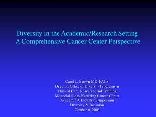Diversity in the Academic/Research Setting  A Comprehensive Cancer Center Perspective