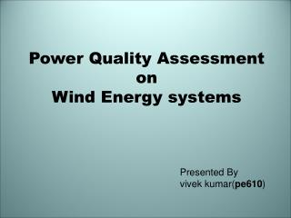 Power Quality Assessment on Wind Energy systems