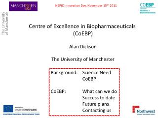 Centre of Excellence in Biopharmaceuticals  ( CoEBP ) Alan Dickson The University of Manchester