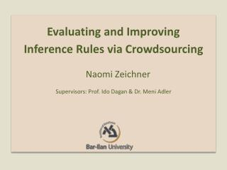 Evaluating and Improving  Inference Rules via Crowdsourcing     Naomi Zeichner