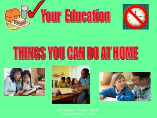 Your  Education THINGS YOU CAN DO AT HOME