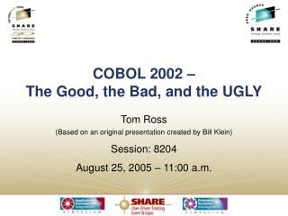 COBOL 2002 –  The Good, the Bad, and the UGLY