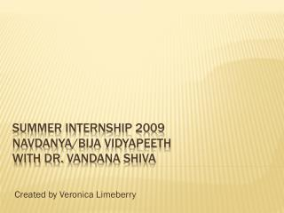 Summer Internship 2009 Navdanya / Bija Vidyapeeth with dr.  Vandana  Shiva