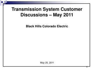 Transmission System Customer Discussions – May 2011 Black Hills Colorado Electric