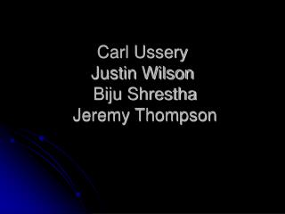 Carl Ussery  Justin Wilson  Biju Shrestha  Jeremy Thompson