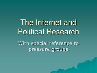 The Internet and Political Research