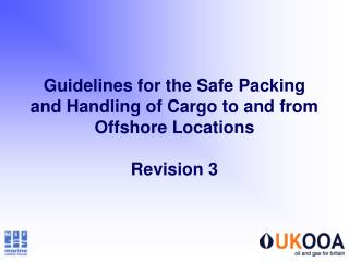 Guidelines for the Safe Packing and Handling of Cargo to and from Offshore Locations Revision 3