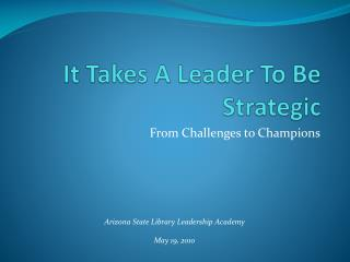 It Takes A Leader To Be Strategic