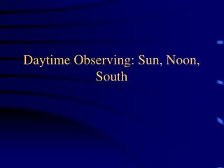Daytime Observing: Sun, Noon, South