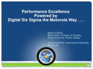 Performance Excellence  Powered by  Digital Six Sigma the Motorola Way . . .
