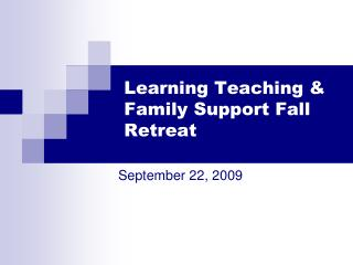 Learning Teaching & Family Support Fall Retreat