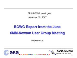 EPIC BGWG Meeting#6 November 5 th , 2007 BGWG Report from the June XMM-Newton User Group Meeting