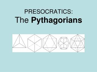 PRESOCRATICS:  The  Pythagorians