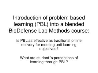 Introduction of problem based learning (PBL) into a blended BioDefense Lab Methods course: