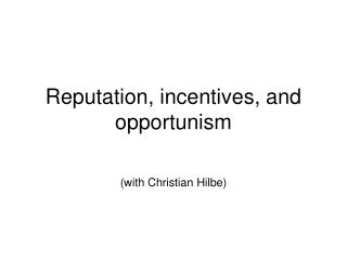 Reputation, incentives, and opportunism