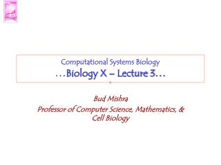 Computational Systems Biology … Biology X – Lecture 3 …