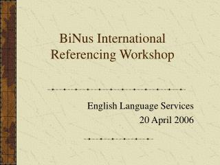BiNus International  Referencing Workshop