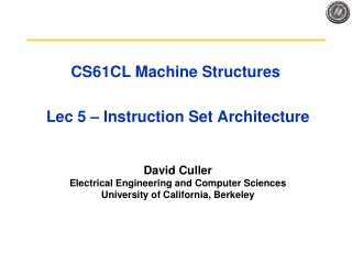CS61CL Machine Structures  Lec 5 – Instruction Set Architecture