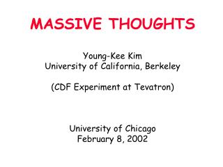 MASSIVE THOUGHTS Young-Kee Kim University of California, Berkeley (CDF Experiment at Tevatron)