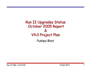 Run II Upgrades Status  October 2005 Report &  V4.0 Project Plan