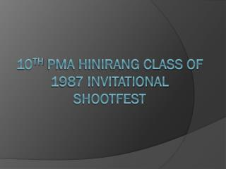 10 TH  PMA Hinirang class of 1987 invitational Shootfest