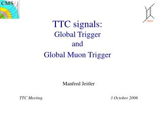 TTC signals: Global Trigger and Global Muon Trigger
