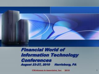 Financial World of Information Technology Conferences August 23-27, 2010     Harrisburg, PA