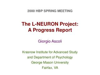 2000 HBP SPRING MEETING The L-NEURON Project:  A Progress Report  Giorgio Ascoli Krasnow Institute for Advanced Study an