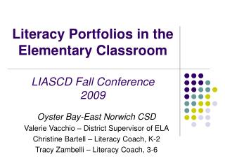Literacy Portfolios in the Elementary Classroom LIASCD Fall Conference 2009