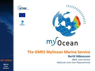 The GMES MyOcean Marine Service Bertil Håkansson SMHI, Core Service MyOcean Core User Requirements