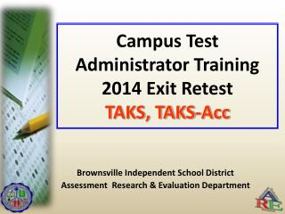 Campus Test Administrator Training 2014 Exit Retest TAKS, TAKS-Acc
