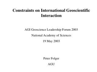 Constraints on International Geoscientific Interaction AGI Geoscience Leadership Forum 2003
