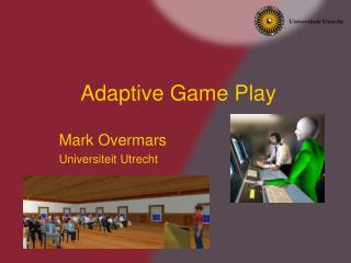 Adaptive Game Play