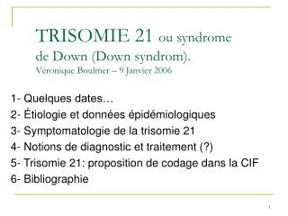 TRISOMIE 21  ou syndrome de Down (Down syndrom). Véronique Boulmer – 9 Janvier 2006