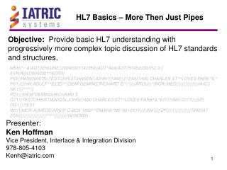 Objective:  Provide basic HL7 understanding with progressively more complex topic discussion of HL7 standards and struct
