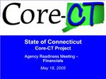 State of Connecticut Core-CT Project Agency Readiness Meeting   Financials May 18, 2005