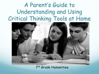 A Parent's Guide to Understanding and Using  Critical Thinking Tools at Home
