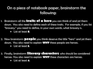 On a piece of notebook paper, brainstorm the following:
