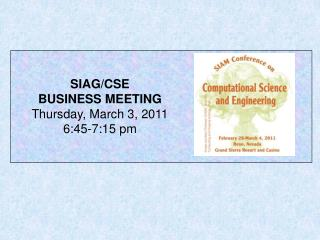 SIAG/CSE BUSINESS MEETING Thursday, March 3, 2011 6:45-7:15 pm