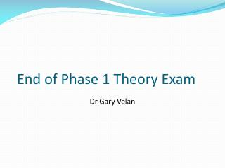 End of Phase 1 Theory Exam